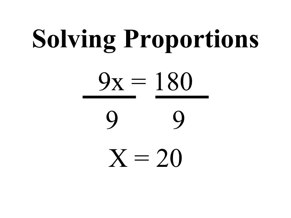 Solving Proportions 9x = 180 9 X = 20