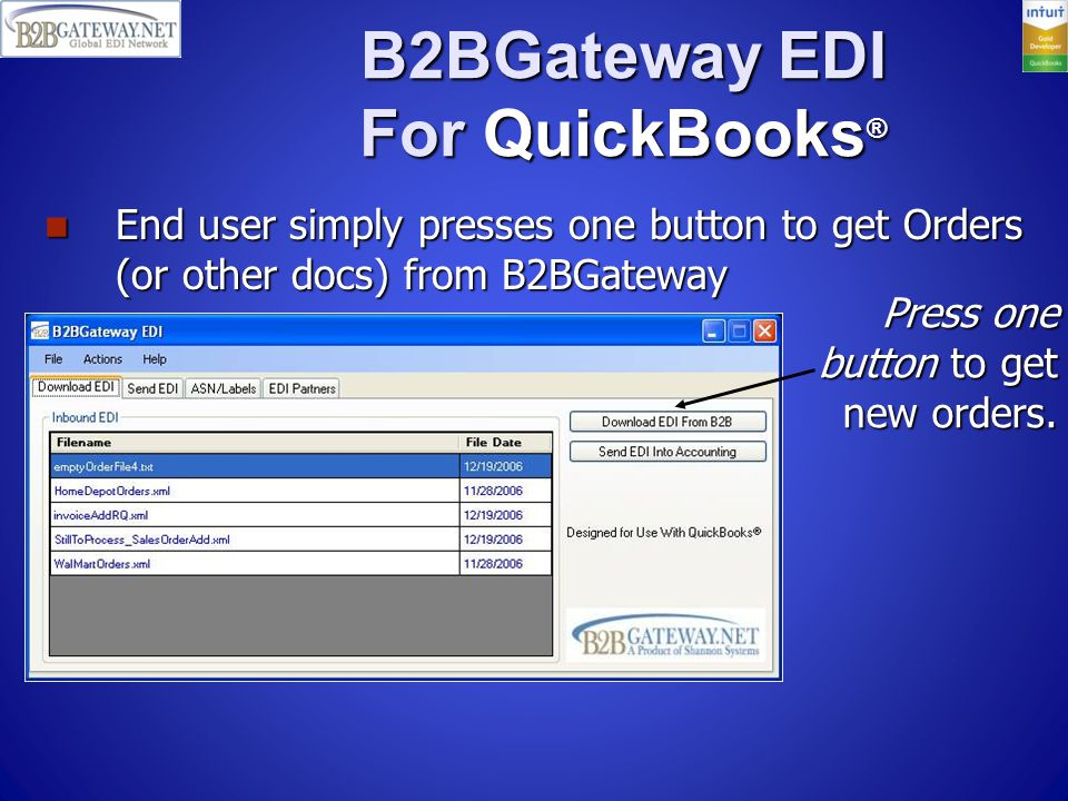 B2BGateway EDI For QuickBooks ® End user simply presses one button to get Orders (or other docs) from B2BGateway End user simply presses one button to get Orders (or other docs) from B2BGateway Press one button to get new orders.