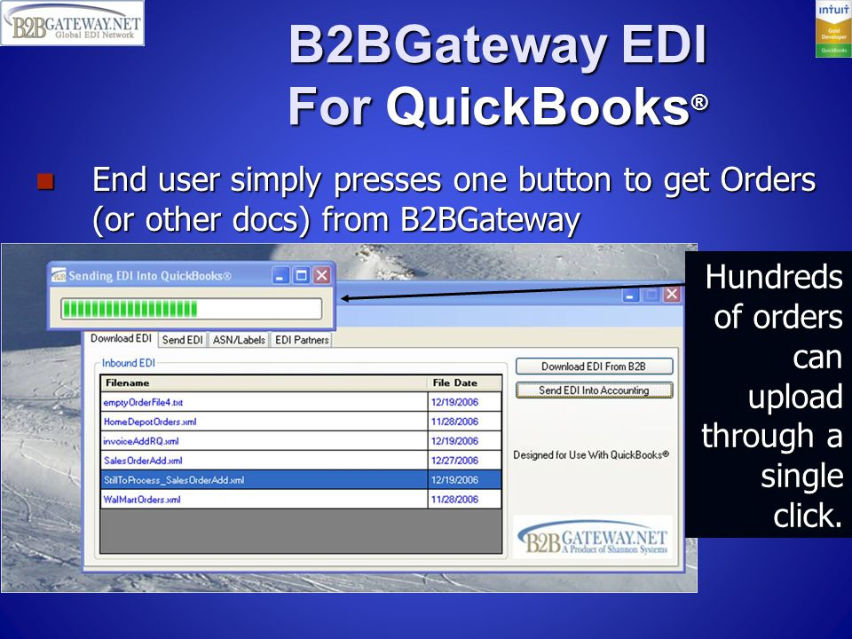 B2BGateway EDI For QuickBooks ® End user simply presses one button to get Orders (or other docs) from B2BGateway End user simply presses one button to get Orders (or other docs) from B2BGateway Press one button to get orders into QuickBooks.