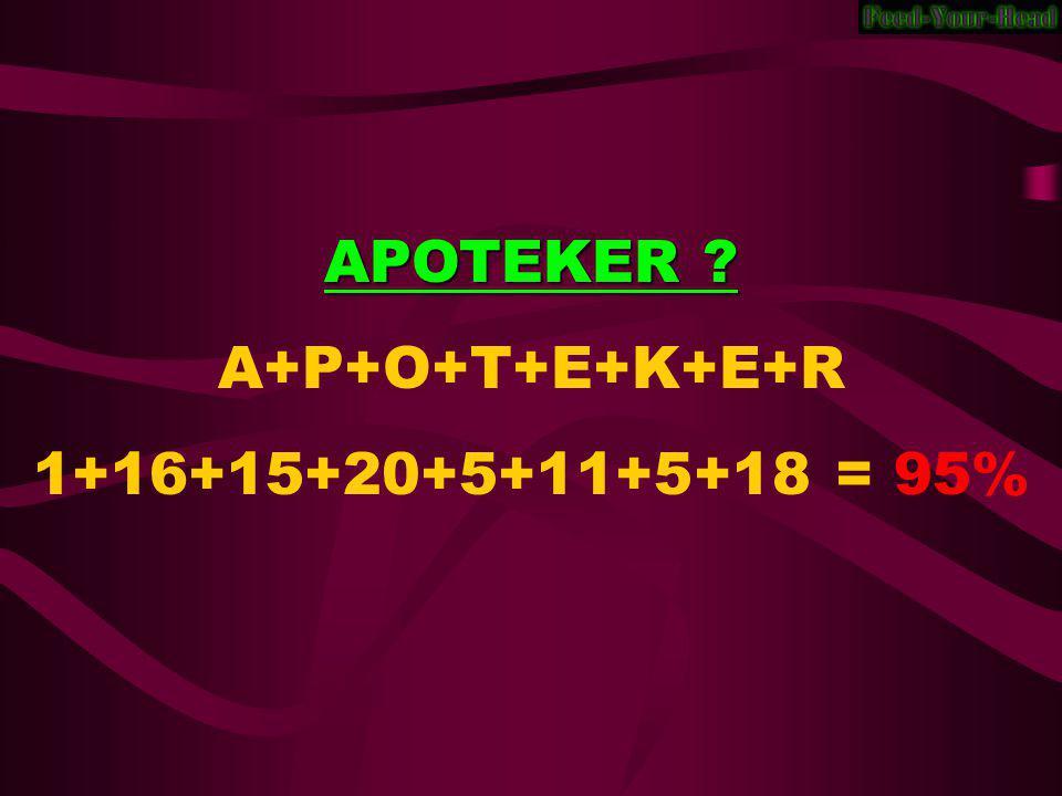 APOTEKER ? A+P+O+T+E+K+E+R 1+16+15+20+5+11+5+18 = 95%