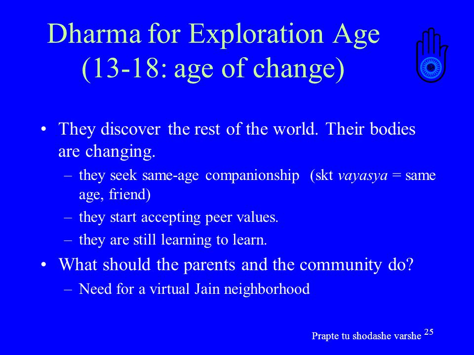 25 Dharma for Exploration Age (13-18: age of change) They discover the rest of the world.