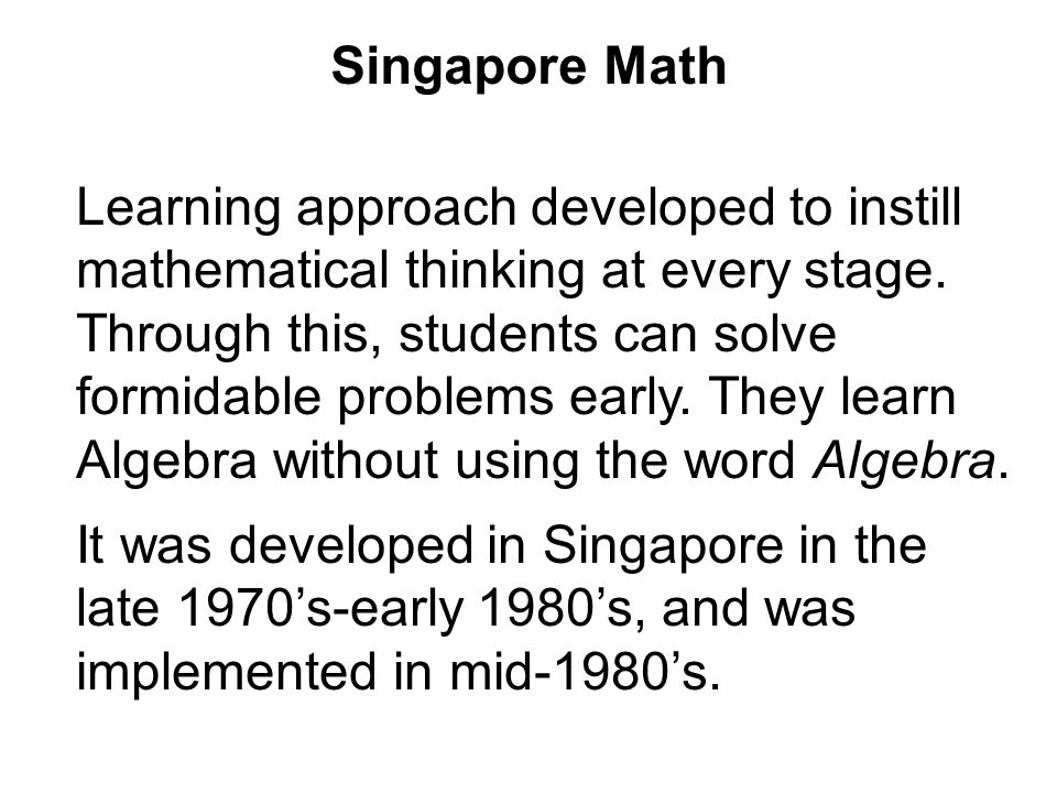 Singapore Math Learning approach developed to instill mathematical thinking at every stage.