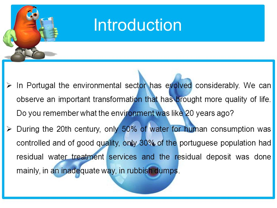Introduction  In Portugal the environmental sector has evolved considerably. We can observe an important transformation that has brought more quality