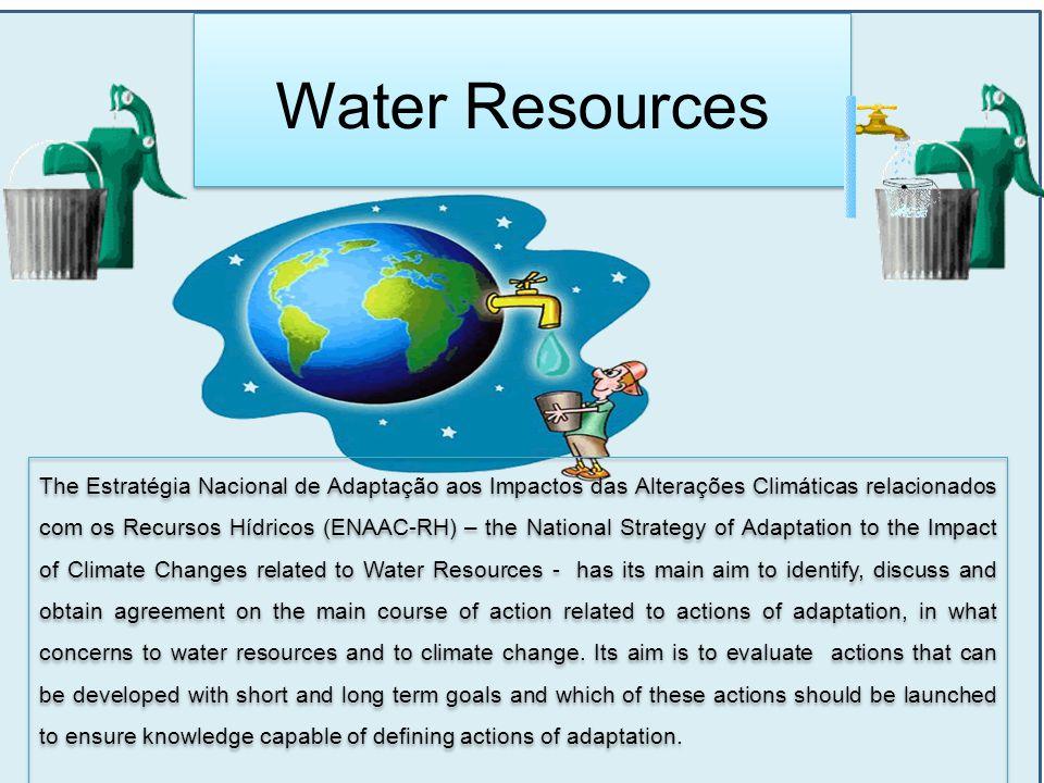 Water Resources The Estratégia Nacional de Adaptação aos Impactos das Alterações Climáticas relacionados com os Recursos Hídricos (ENAAC-RH) – the Nat