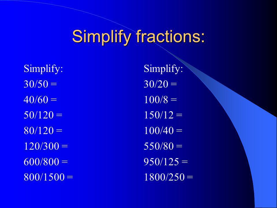 Simplify fractions: Simplify: 30/50 = 40/60 = 50/120 = 80/120 = 120/300 = 600/800 = 800/1500 = Simplify: 30/20 = 100/8 = 150/12 = 100/40 = 550/80 = 95