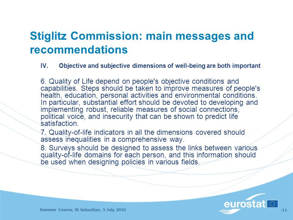 Summer Course, St Sebastian, 5 July 2010 -11- Stiglitz Commission: main messages and recommendations IV. Objective and subjective dimensions of well-b