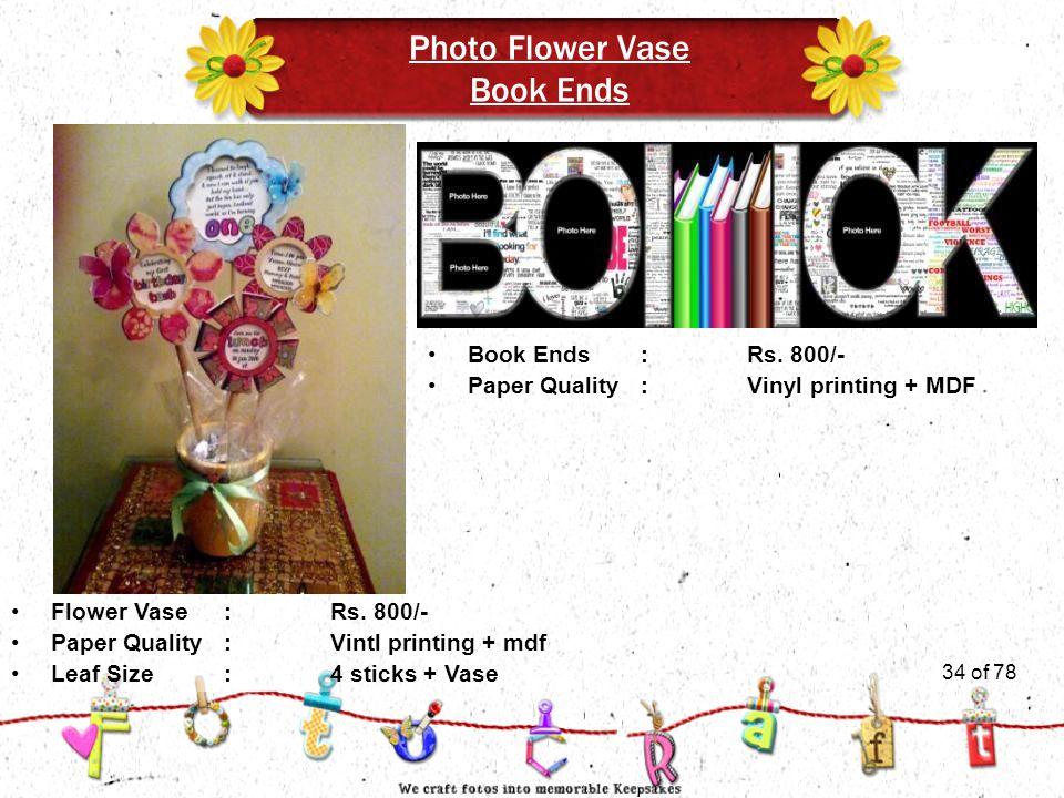 34of 51 Photo Flower Vase Book Ends Leaf Size:4 sticks + Vase Flower Vase:Rs. 800/- Paper Quality : Vintl printing + mdf 34 of 78 Book Ends:Rs. 800/-