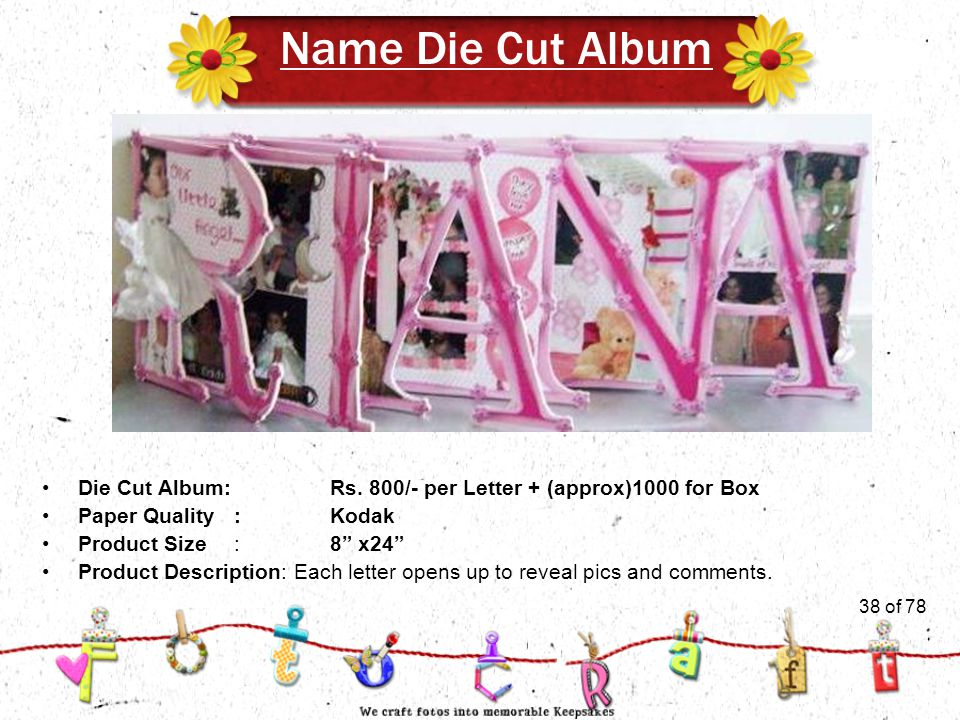 38of 51 Name Die Cut Album Product Size:8 x24 Product Description: Each letter opens up to reveal pics and comments.