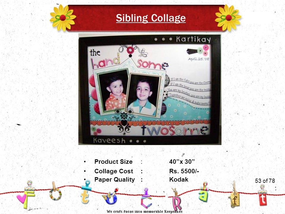 53of 51 Sibling Collage Product Size:40 x 30 Collage Cost :Rs. 5500/- Paper Quality:Kodak 53 of 78