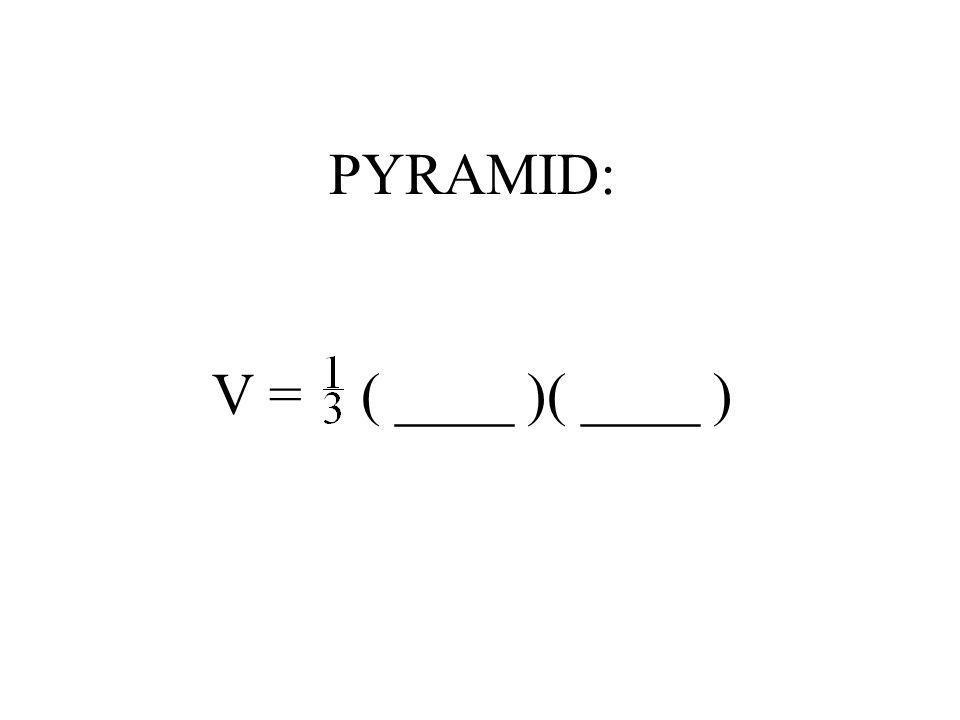 PYRAMID: V = ( ____ )( ____ )