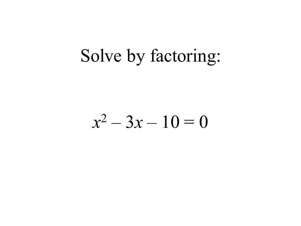 Solve by factoring: x 2 – 3x – 10 = 0