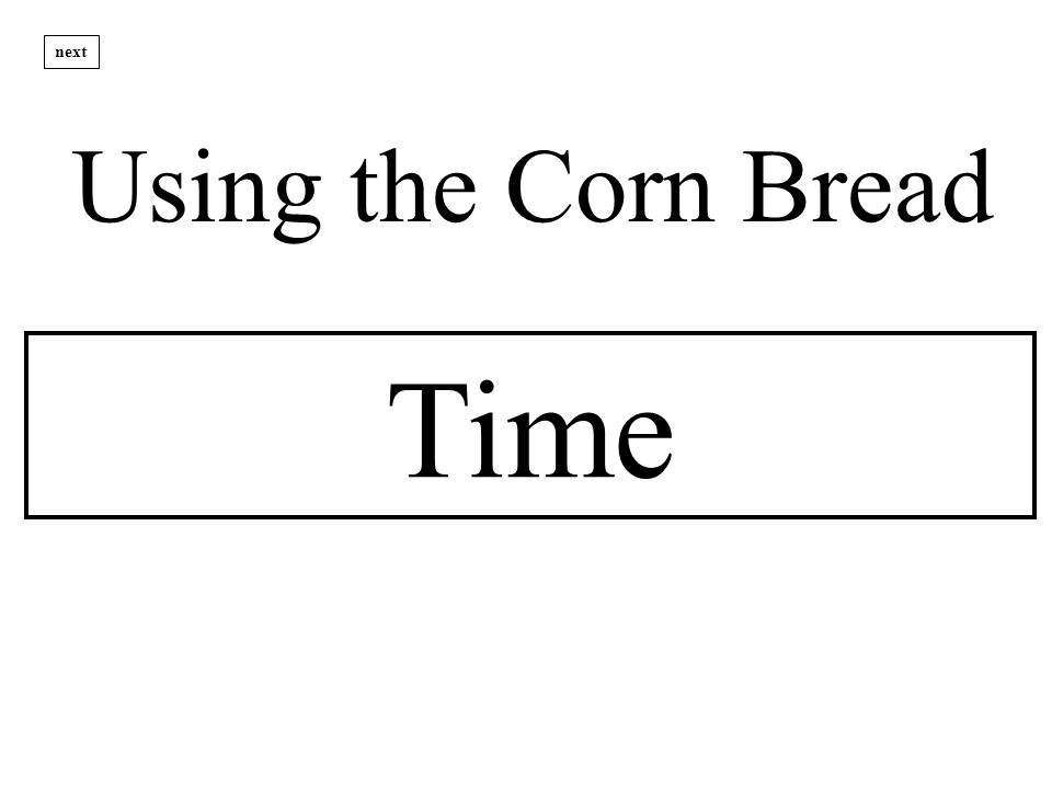 Time Using the Corn Bread next