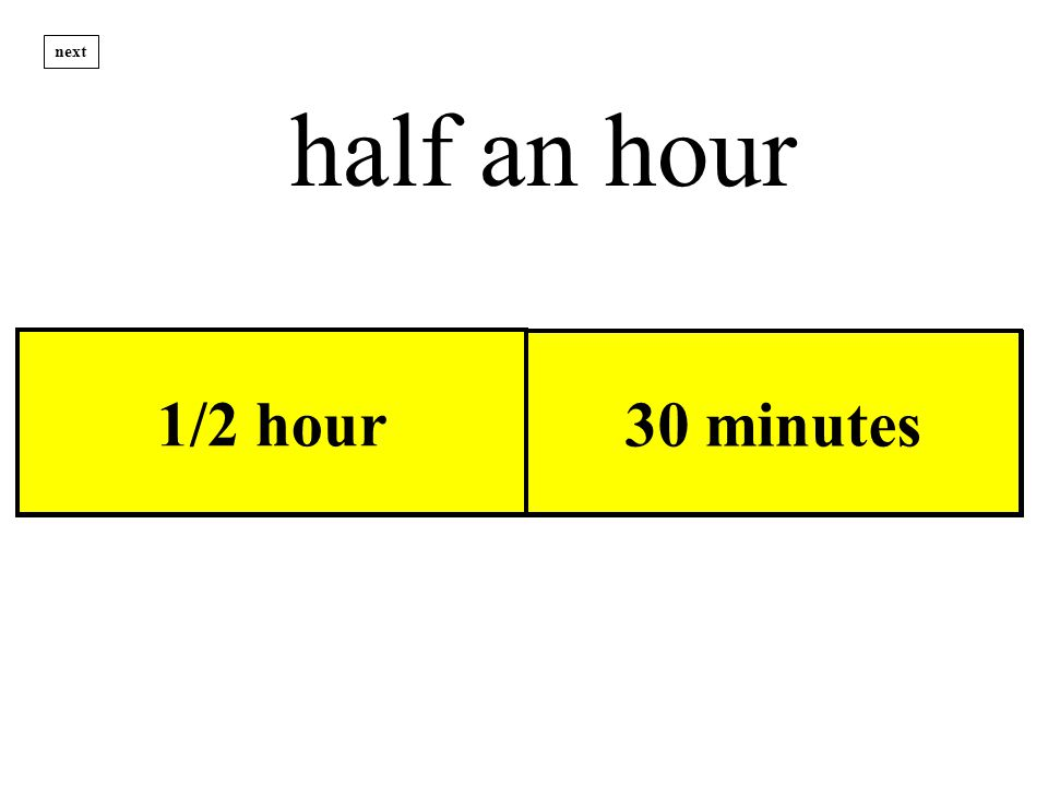 1 Hour 1/2 hour 30 minutes half an hour next