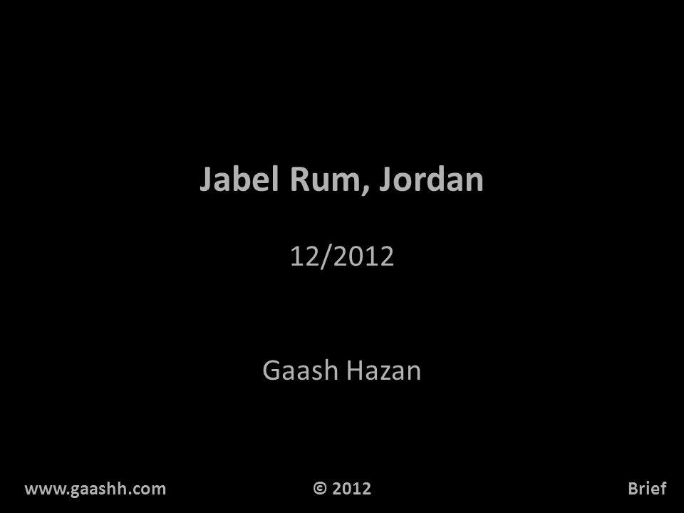 Jabel Rum, Jordan 12/2012 Gaash Hazan www.gaashh.comBrief© 2012