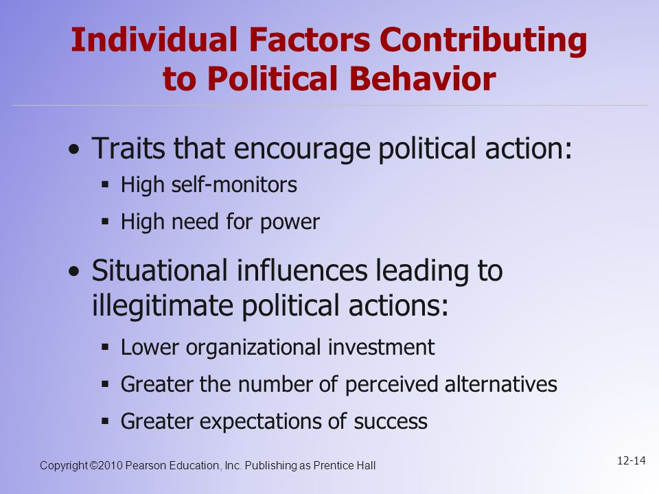 Copyright ©2010 Pearson Education, Inc. Publishing as Prentice Hall 12-14 Individual Factors Contributing to Political Behavior Traits that encourage