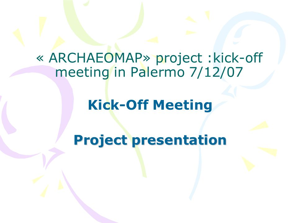 « ARCHAEOMAP» project :kick-off meeting in Palermo 7/12/07 Kick-Off Meeting Project presentation
