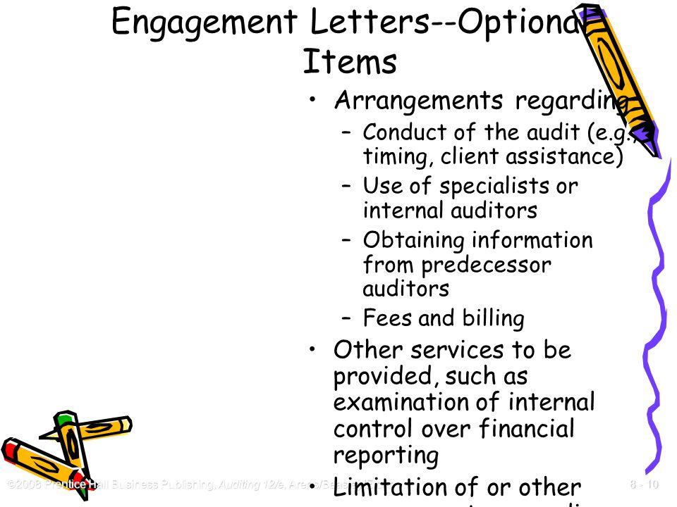 ©2008 Prentice Hall Business Publishing, Auditing 12/e, Arens/Beasley/Elder 8 - 10 Engagement Letters--Optional Items Arrangements regarding –Conduct