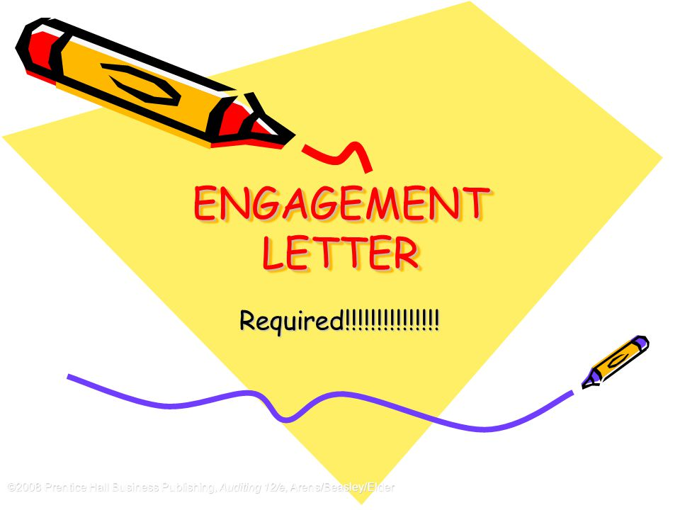 ©2008 Prentice Hall Business Publishing, Auditing 12/e, Arens/Beasley/Elder 8 - 11 ENGAGEMENT LETTER Required!!!!!!!!!!!!!!!
