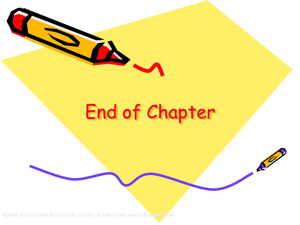 ©2008 Prentice Hall Business Publishing, Auditing 12/e, Arens/Beasley/Elder 8 - 35 End of Chapter