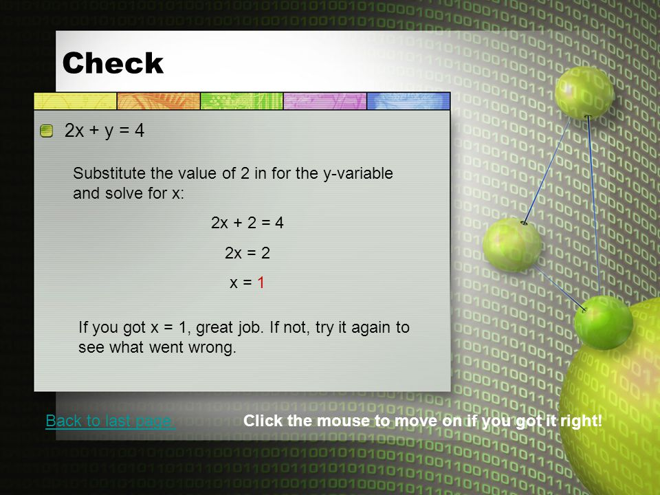 Check 2x + y = 4 Substitute the value of 2 in for the y-variable and solve for x: 2x + 2 = 4 2x = 2 x = 1 If you got x = 1, great job.