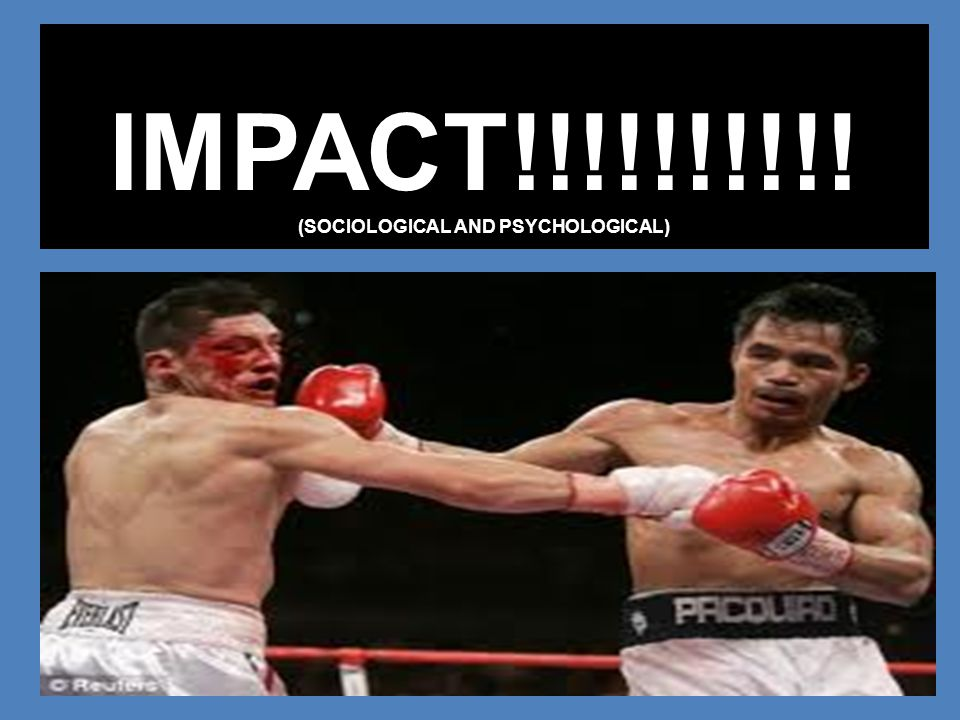 IMPACT!!!!!!!!!! (SOCIOLOGICAL AND PSYCHOLOGICAL)