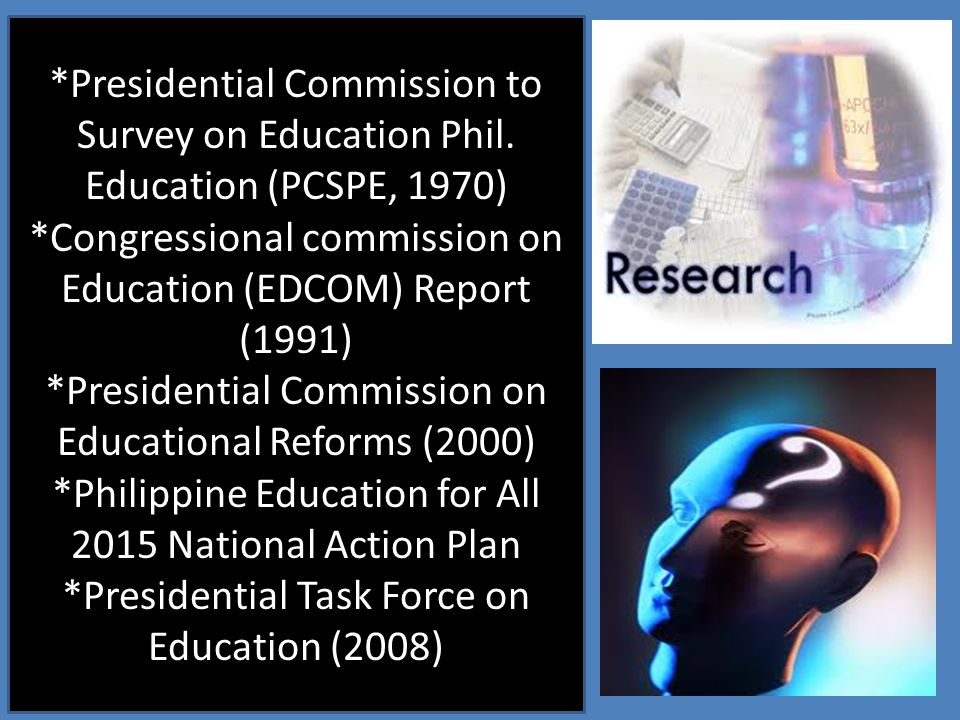 *Presidential Commission to Survey on Education Phil.