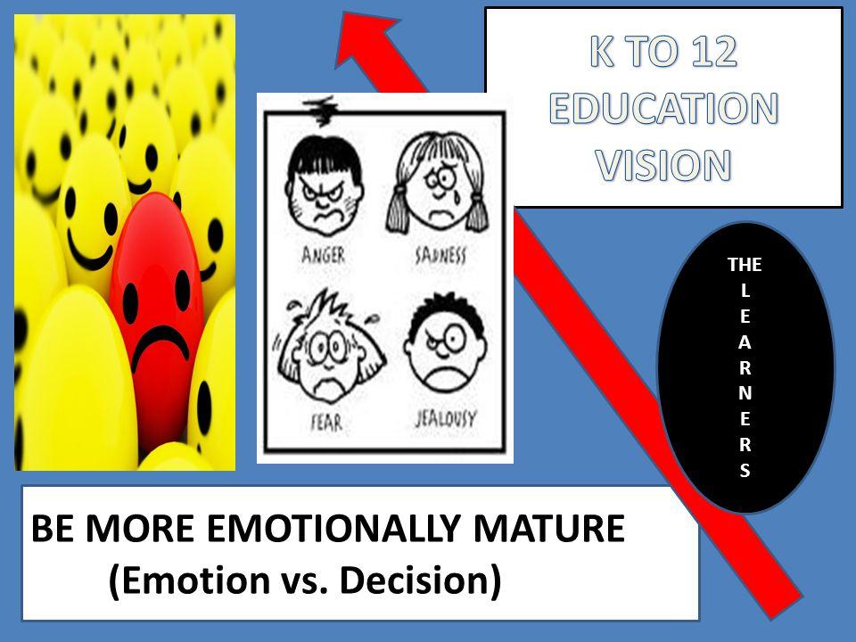 BE MORE EMOTIONALLY MATURE (Emotion vs. Decision) THE L E A R N E R S