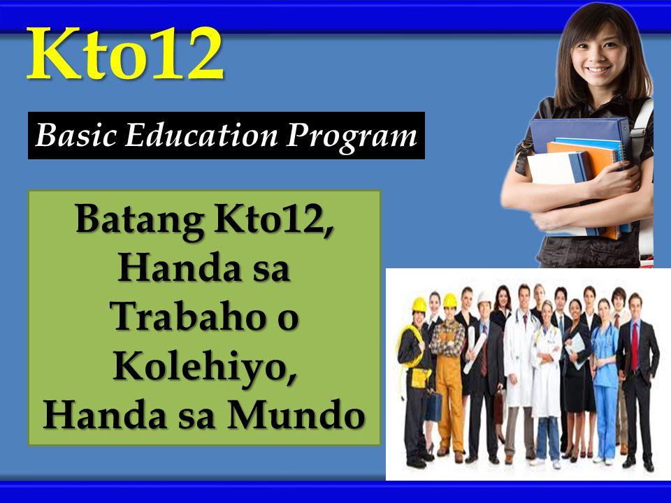 Kto12 Batang Kto12, Handa sa Trabaho o Kolehiyo, Handa sa Mundo Basic Education Program