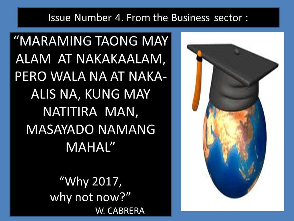 MARAMING TAONG MAY ALAM AT NAKAKAALAM, PERO WALA NA AT NAKA- ALIS NA, KUNG MAY NATITIRA MAN, MASAYADO NAMANG MAHAL Why 2017, why not now? W.