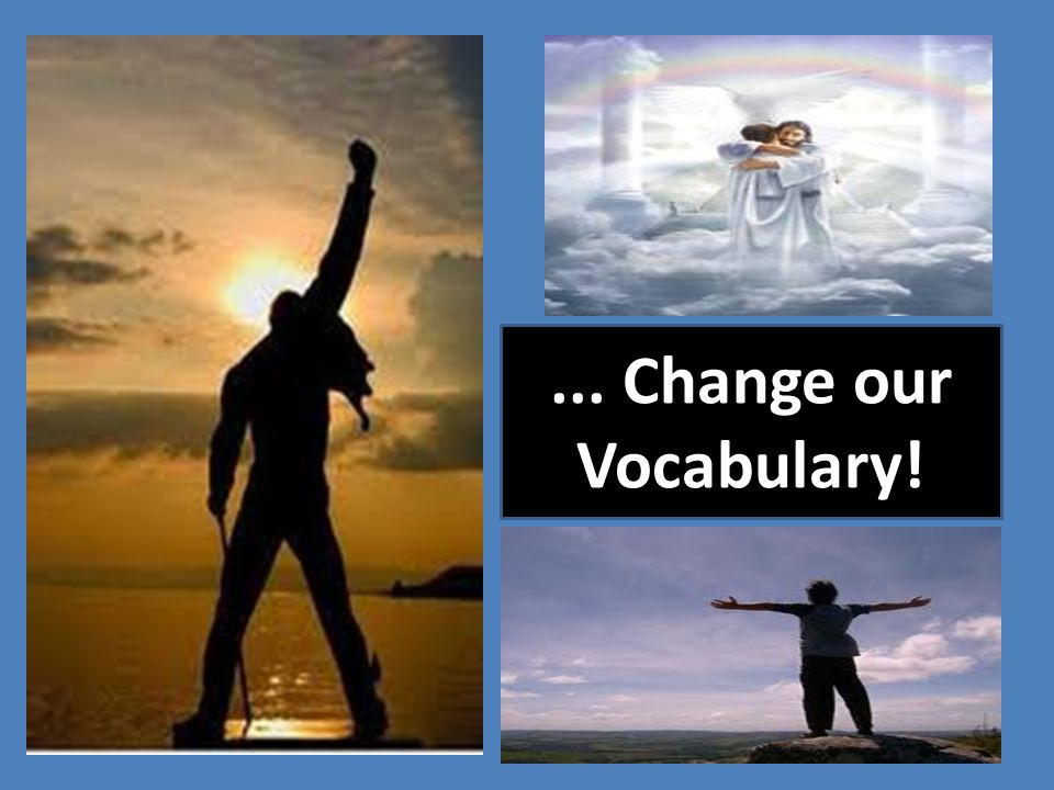 ... Change our Vocabulary!