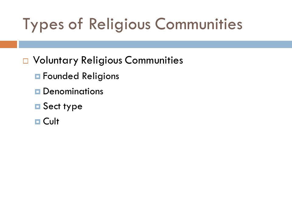 Types of Religious Communities  Voluntary Religious Communities  Founded Religions  Denominations  Sect type  Cult