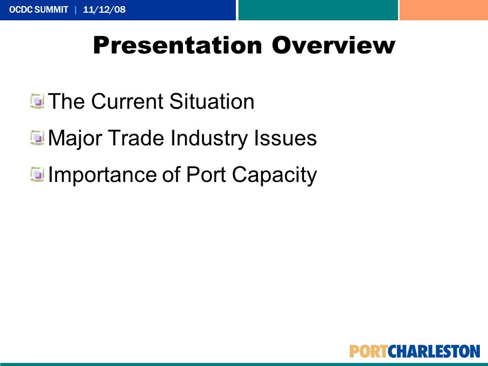 Presentation Overview The Current Situation Major Trade Industry Issues Importance of Port Capacity