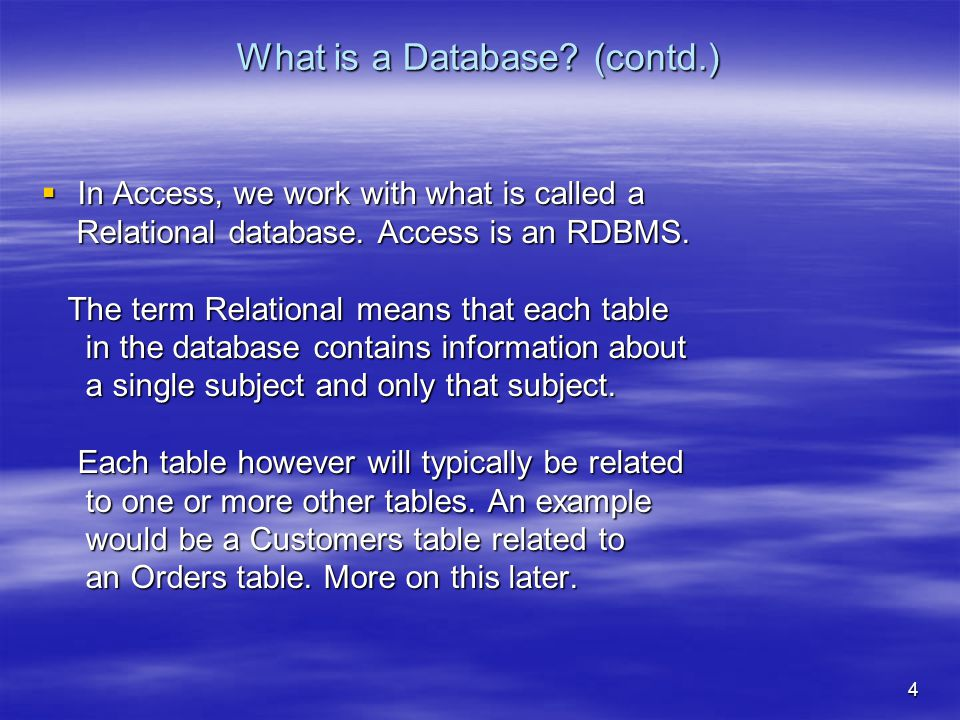 4 What is a Database. (contd.)  In Access, we work with what is called a Relational database.