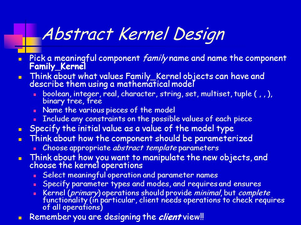 Abstract Kernel Design Pick a meaningful component family name and name the component Family_Kernel Think about what values Family_Kernel objects can