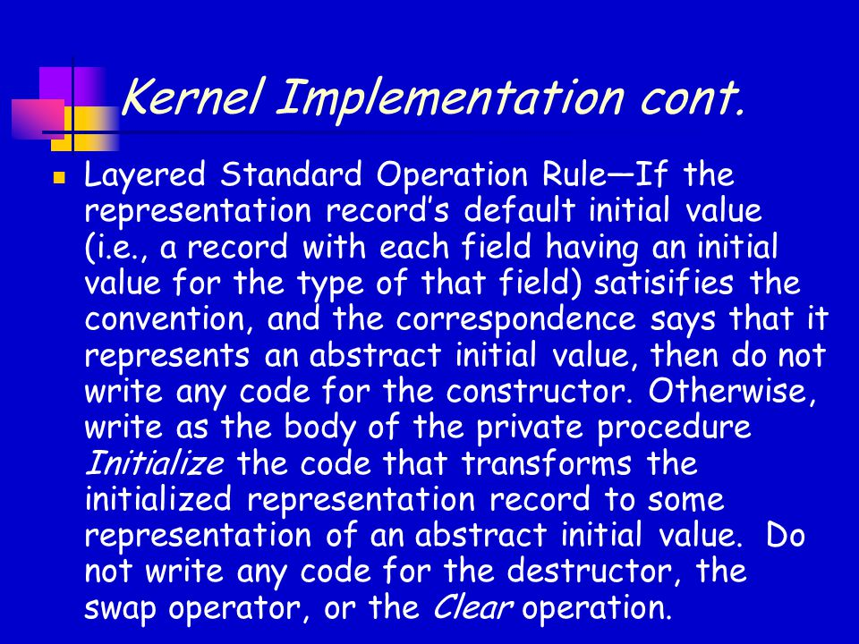 Kernel Implementation cont. Layered Standard Operation Rule—If the representation record's default initial value (i.e., a record with each field havin
