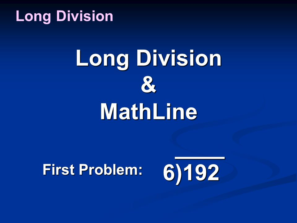 For traditional Long Division, teach the algorithm: teach the algorithm: 1) Divide or D 2) Multiply or M 3) Subtract or S 4) Check or 5) Bring Down or BD Long Division