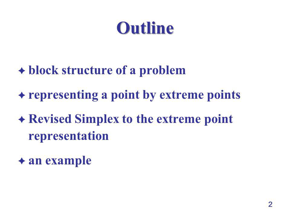 2 Outline  block structure of a problem  representing a point by extreme points  Revised Simplex to the extreme point representation  an example