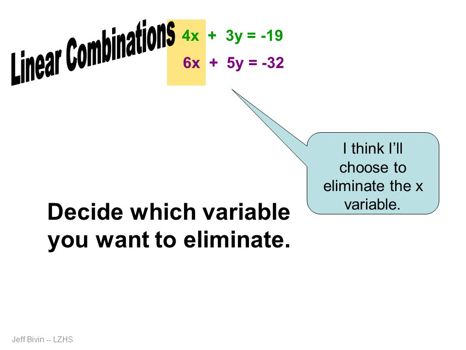 Decide which variable you want to eliminate. I think I'll choose to eliminate the x variable.