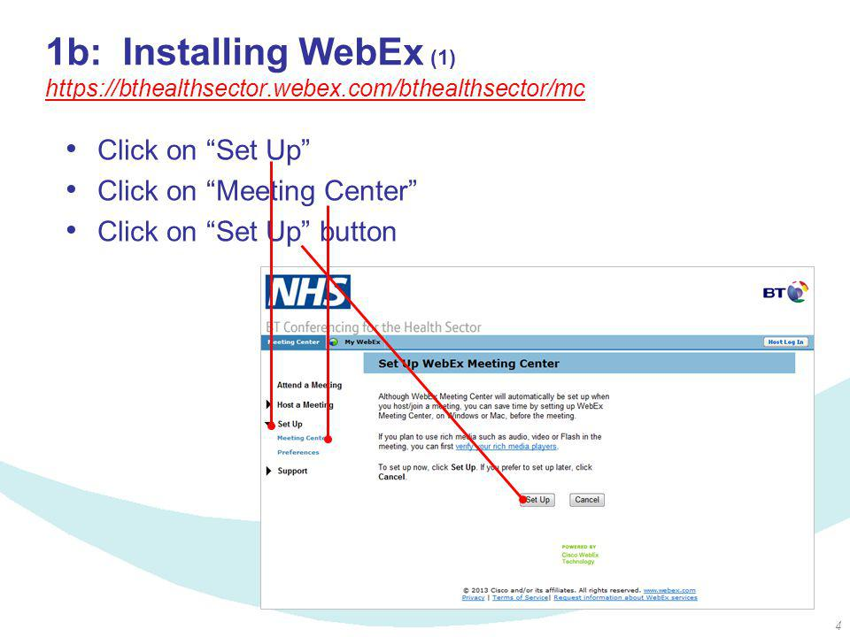 4 1b: Installing WebEx (1) https://bthealthsector.webex.com/bthealthsector/mc https://bthealthsector.webex.com/bthealthsector/mc Click on Set Up Click on Meeting Center Click on Set Up button