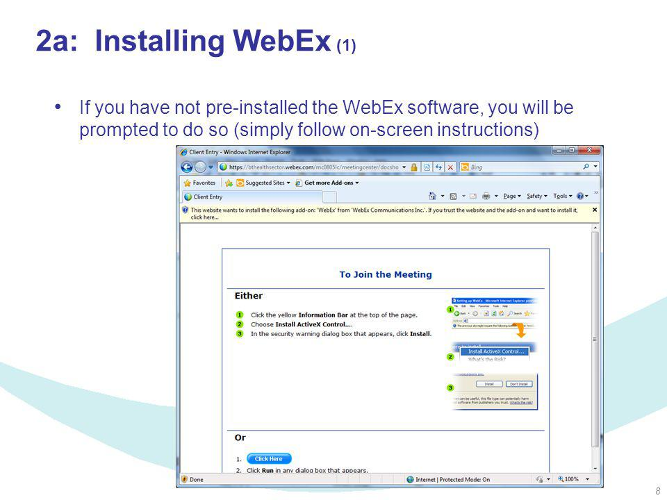 8 2a: Installing WebEx (1) If you have not pre-installed the WebEx software, you will be prompted to do so (simply follow on-screen instructions)