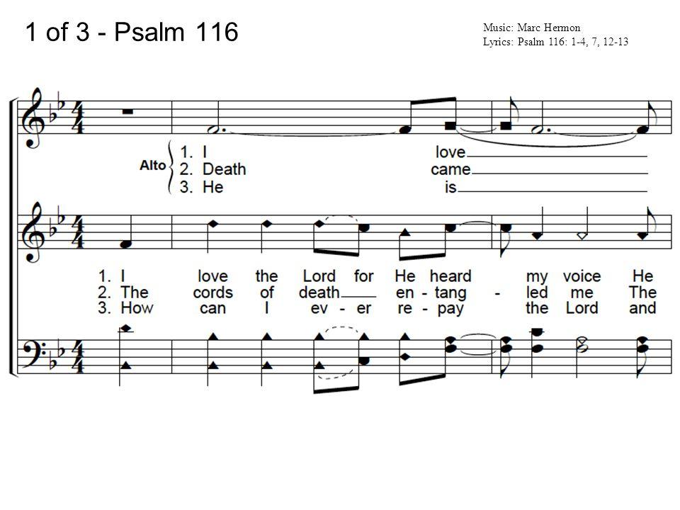 2 of 3 - Psalm 116 Music: Marc Hermon Lyrics: Psalm 116: 1-4, 7, 12-13