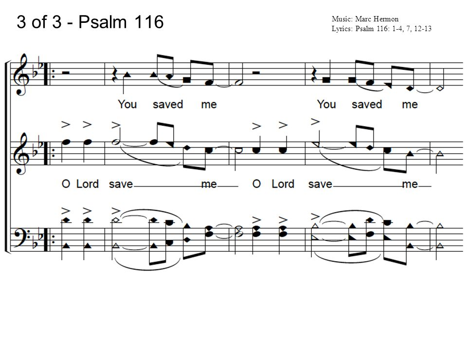 3 of 3 - Psalm 116 Music: Marc Hermon Lyrics: Psalm 116: 1-4, 7, 12-13