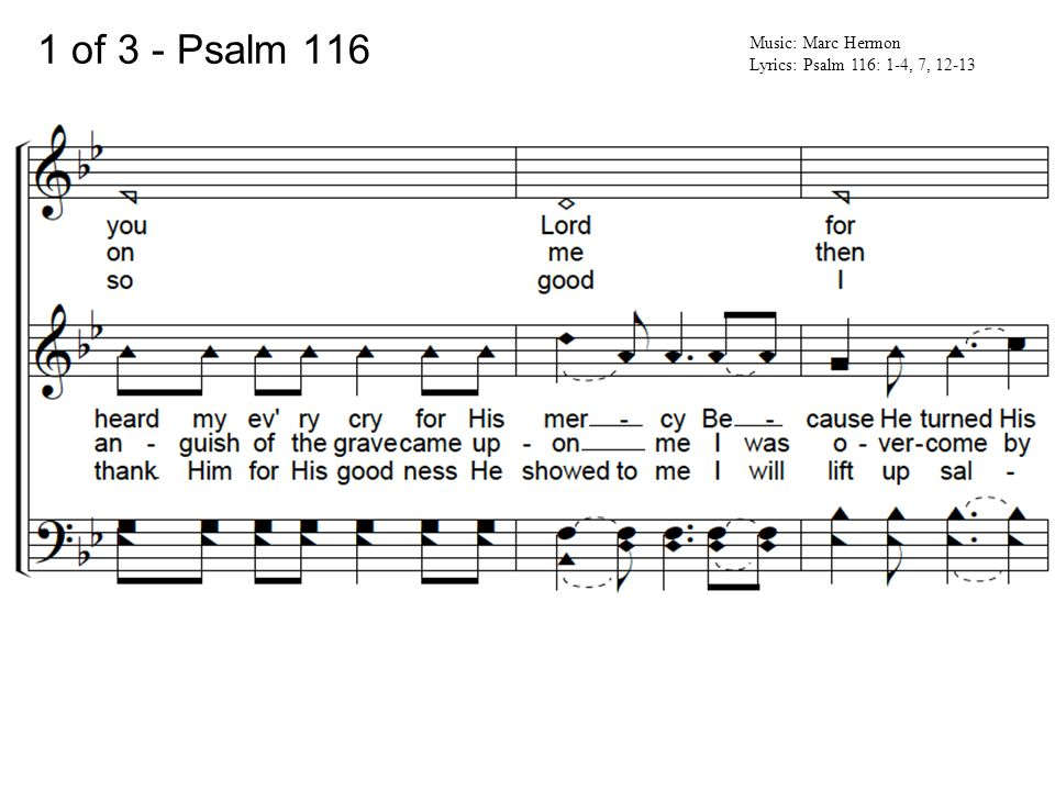 1 of 3 - Psalm 116 Music: Marc Hermon Lyrics: Psalm 116: 1-4, 7, 12-13