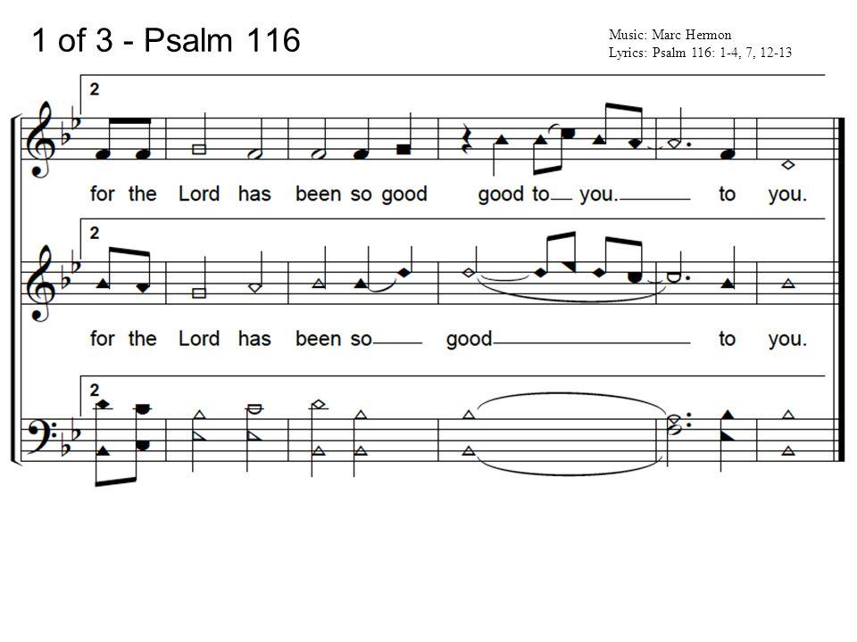 3 of 3 - Psalm 116 Music: Marc Hermon Lyrics: Psalm 116: 1-4, 7, 12-13