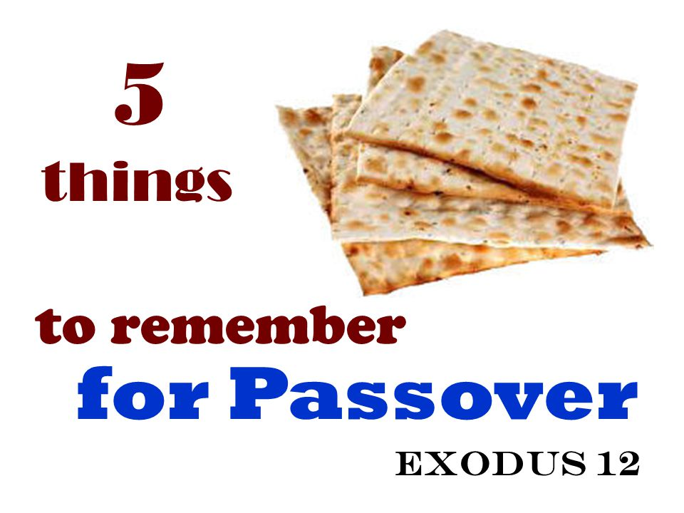 5 things to remember for Passover Exodus 12