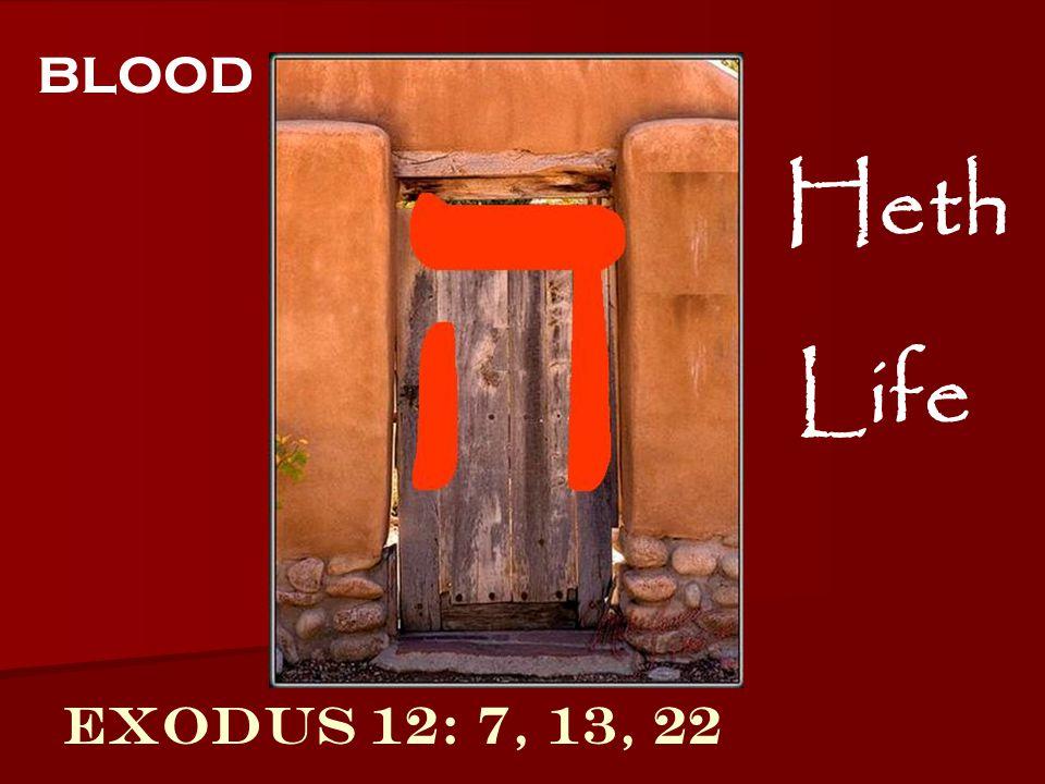 Exodus 12: 7, 13, 22 blood Heth Life