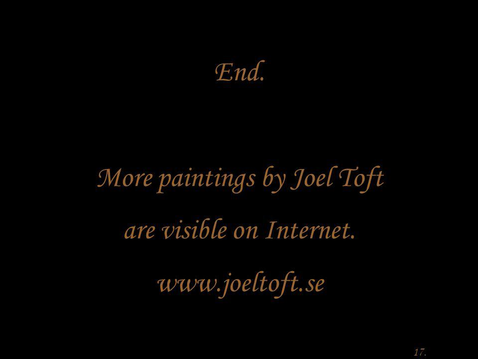 End. More paintings by Joel Toft are visible on Internet. www.joeltoft.se 17.