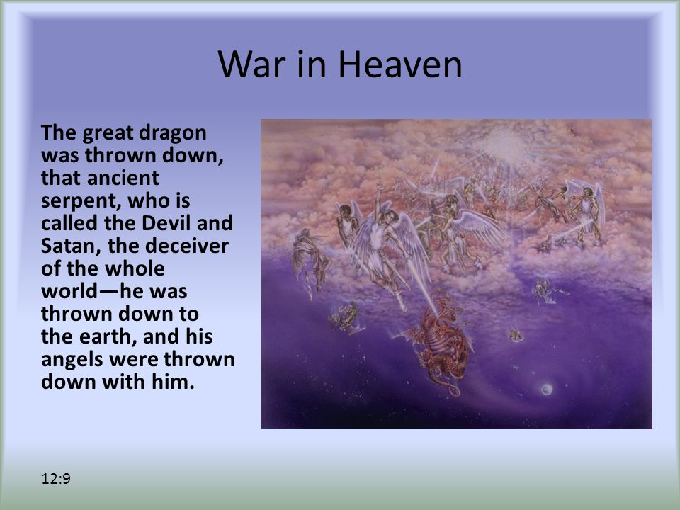 War in Heaven Then I heard a loud voice in heaven, proclaiming, Now have come the salvation and the power and the kingdom of our God and the authority of his Messiah, for the accuser of our comrades has been thrown down, who accuses them day and night before our God.