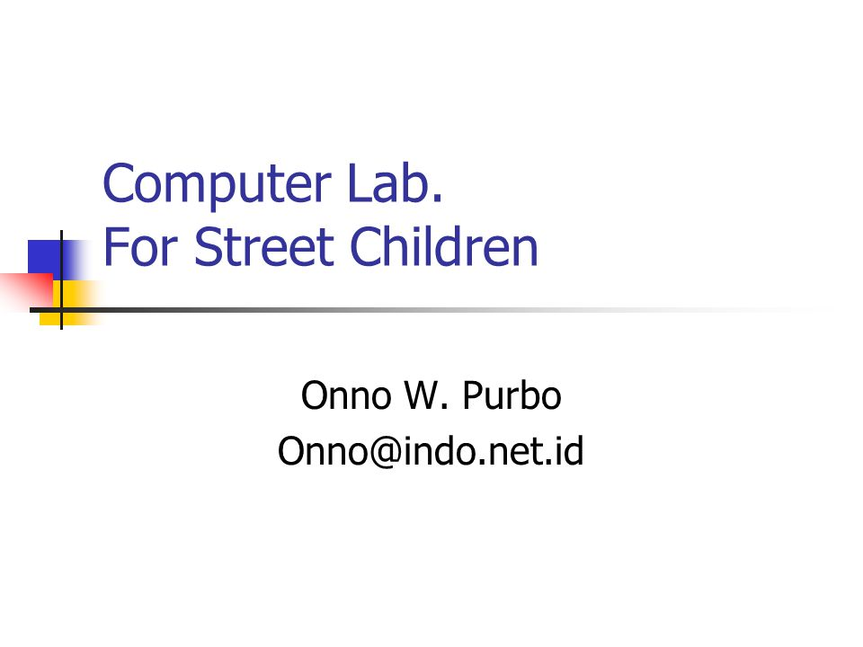 Computer Lab. For Street Children Onno W. Purbo Onno@indo.net.id