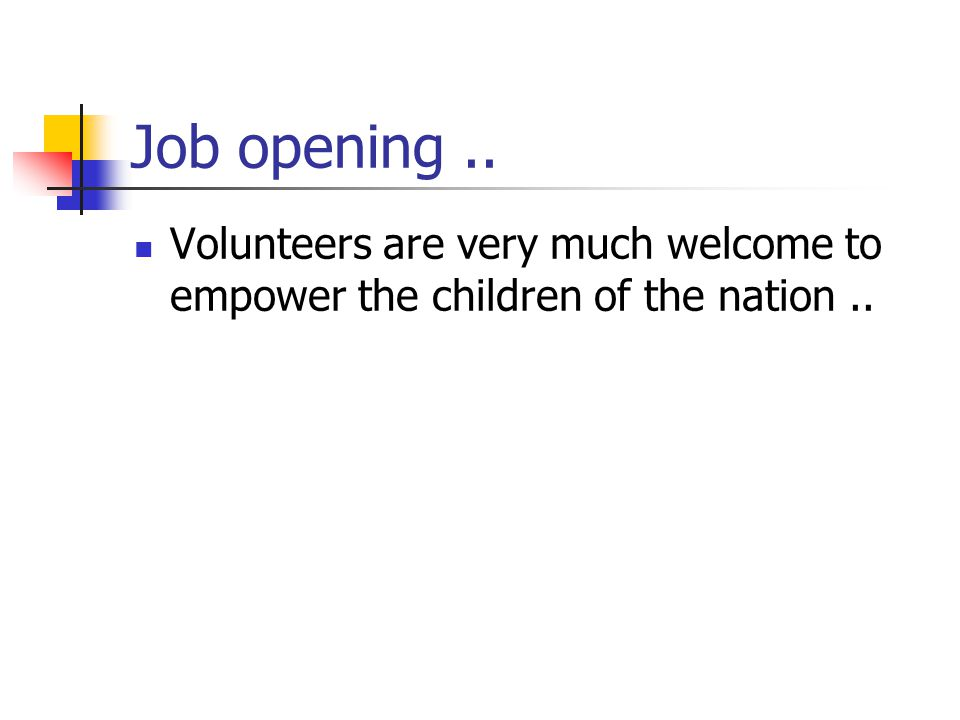 Job opening.. Volunteers are very much welcome to empower the children of the nation..